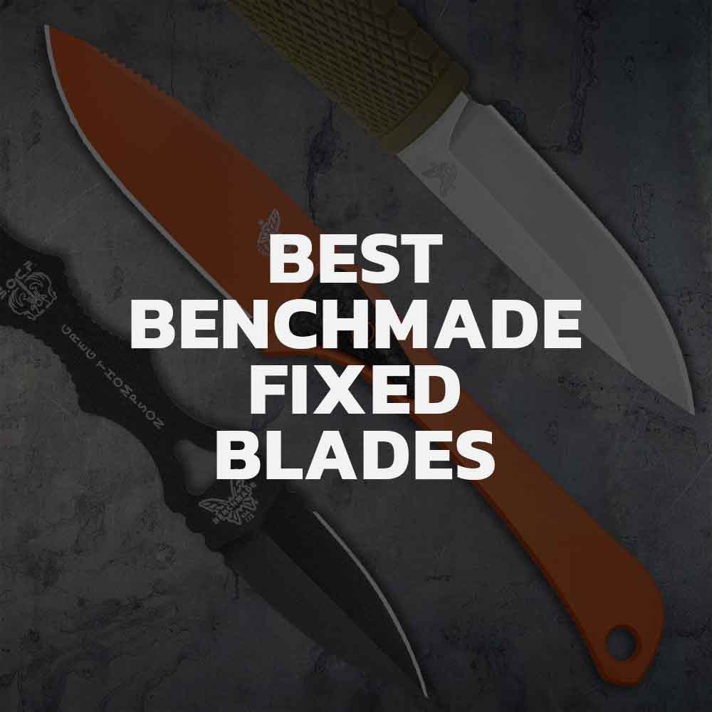 Top 7 Benchmade Fixed Blade Knives
