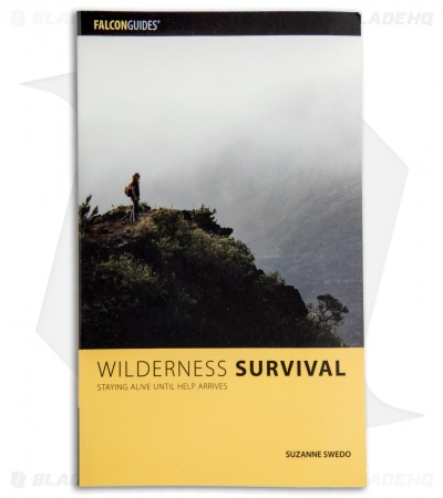 Wilderness Survival: Staying Alive Until Help Arrives 3rd Ed. by Suzanne Swedo