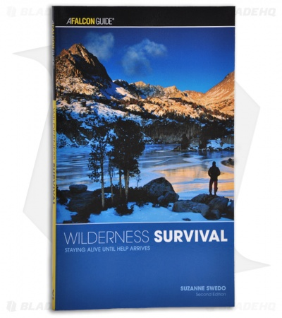Wilderness Survival: Staying Alive Until Help Arrives 2nd Ed. by Suzanne Swedo